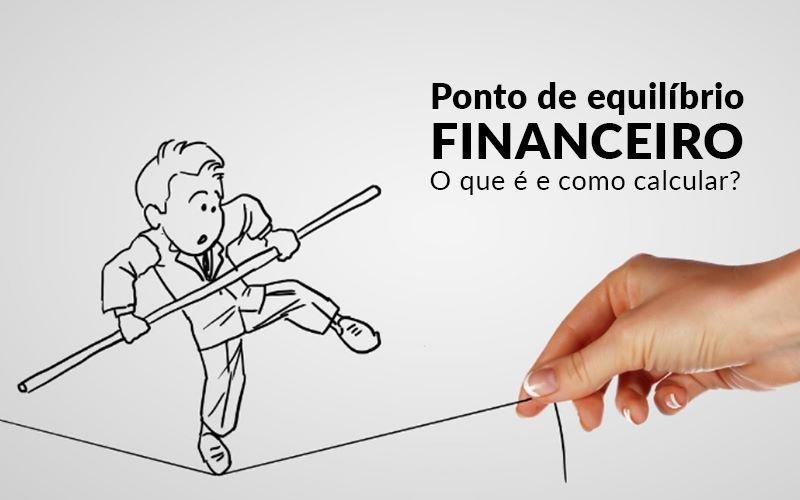 Ponto De Equilibrio Financeiro O Que E E Como Calcular