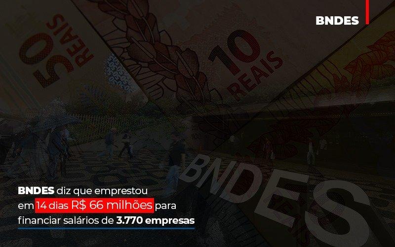 Bndes Dis Que Emprestou Em 14 Dias Rs 66 Milhoes Para Financiar Salarios De 3770 Empresas - Contabilidade No Itaim Paulista - SP | Abcon Contabilidade