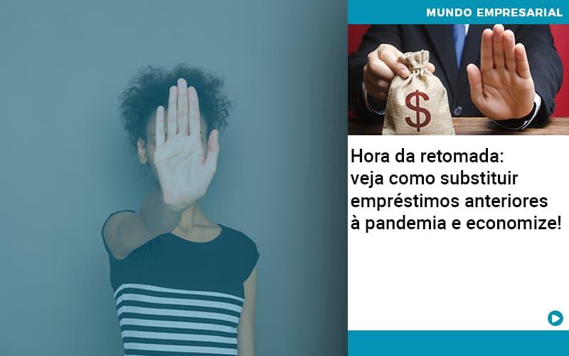 Hora Da Retomada Veja Como Substituir Emprestimos Anteriores A Pandemia E Economize - Contabilidade Em Itapecerica Da Serra | Espectro Contabilidade