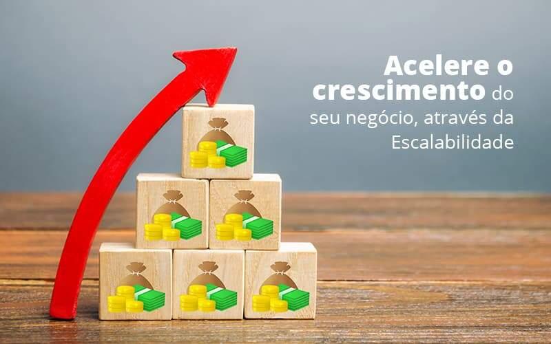 Acelere O Crescimento Do Seu Negocio Atraves Da Escalabilidade Post (1) Quero Montar Uma Empresa - Contabilidade Em Itapecerica Da Serra | Espectro Contabilidade
