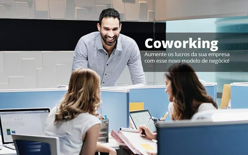 Coworking Aumente Os Lucros Da Sua Empresa Com Esse Novo Modelo De Negocio Post (1) Quero Montar Uma Empresa - Contabilidade Em Itapecerica Da Serra | Espectro Contabilidade