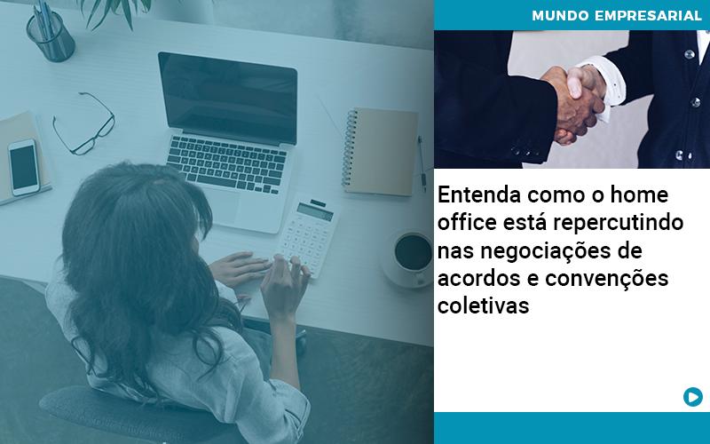 Entenda Como O Home Office Está Repercutindo Nas Negociações De Acordos E Convenções Coletivas
