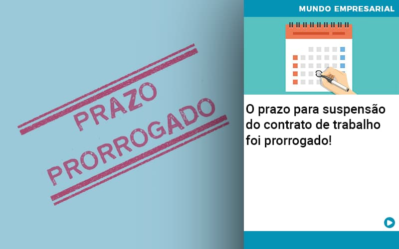 O Prazo Para Suspensao Do Contrato De Trabalho Foi Prorrogado - Contabilidade Em Itapecerica Da Serra | Espectro Contabilidade