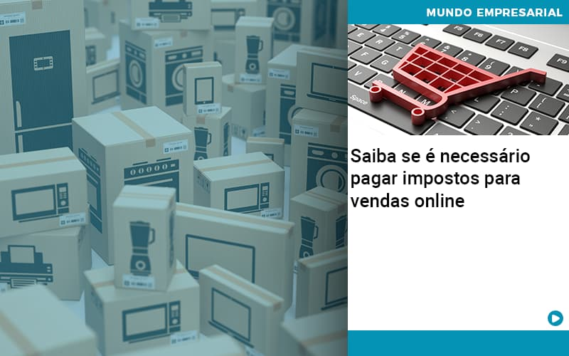 Saiba Se E Necessario Pagar Impostos Para Vendas Online - Contabilidade Em Itapecerica Da Serra | Espectro Contabilidade