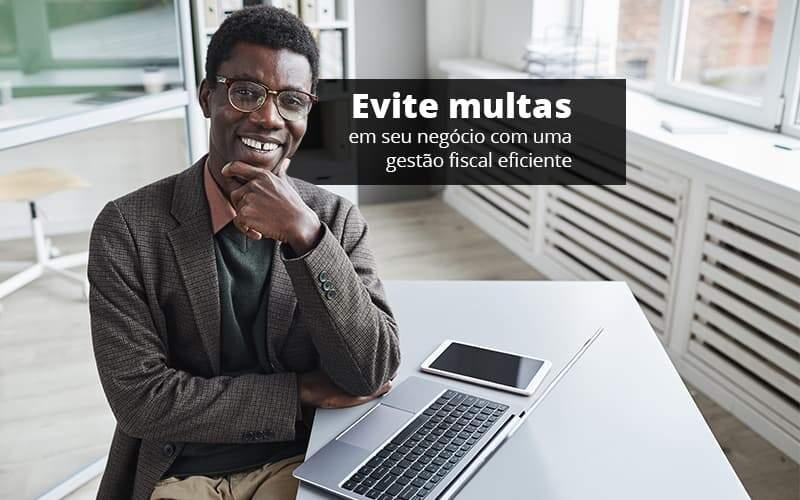 Evite Multas Em Seu Negocio Com Uma Gestao Fiscal Eficiente Post (1) Quero Montar Uma Empresa - Contabilidade Em Itapecerica Da Serra | Espectro Contabilidade
