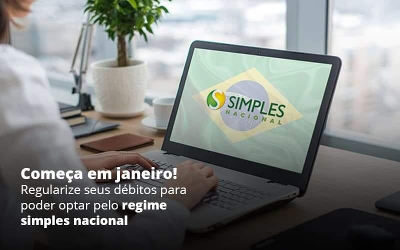 Comeca Em Janeiro Regularize Seus Debitos Para Optar Pelo Regime Simples Nacional Post (1) Quero Montar Uma Empresa - Contabilidade Em Itapecerica Da Serra | Espectro Contabilidade