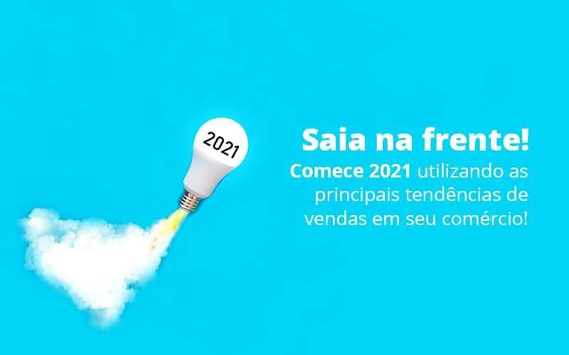 Saia Na Frente Comece 2021 Utilizando As Principais Tendencias De Vendas Em Seu Comercio Post (1) Quero Montar Uma Empresa - Contabilidade Em Itapecerica Da Serra | Espectro Contabilidade